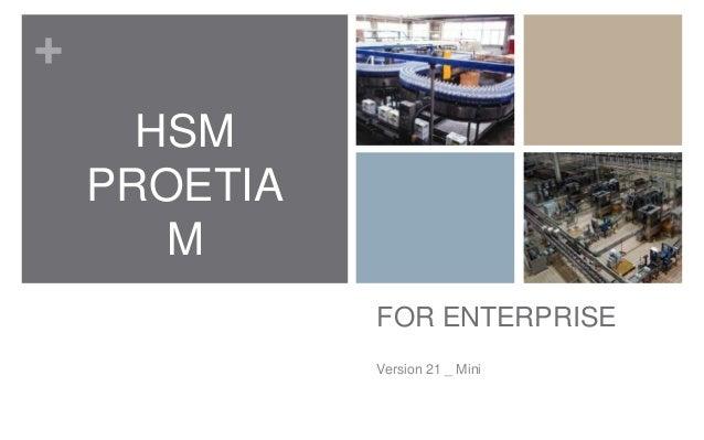 +      HSM    PROETIA       M              FOR ENTERPRISE              Version 21 _ Mini