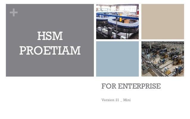 +      HSM    PROETIAM               FOR ENTERPRISE               Version 21 _ Mini