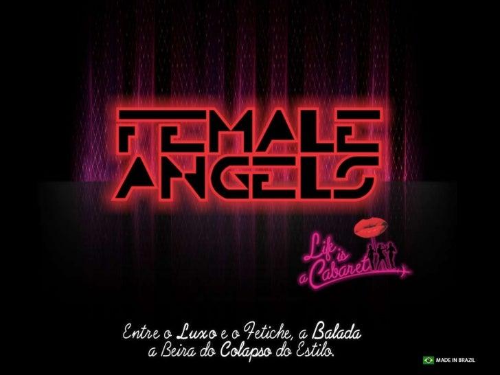 """""""Te esperamos com música e alegria!""""assim fica a primeira promessa do FemaleAngels, na label mais glamourosa doBrasil, em ..."""