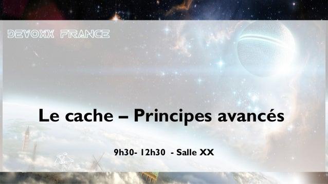 Le Cache - Principes avancés - Devoxx