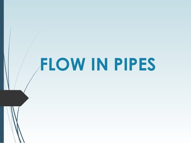 FLOW IN PIPES