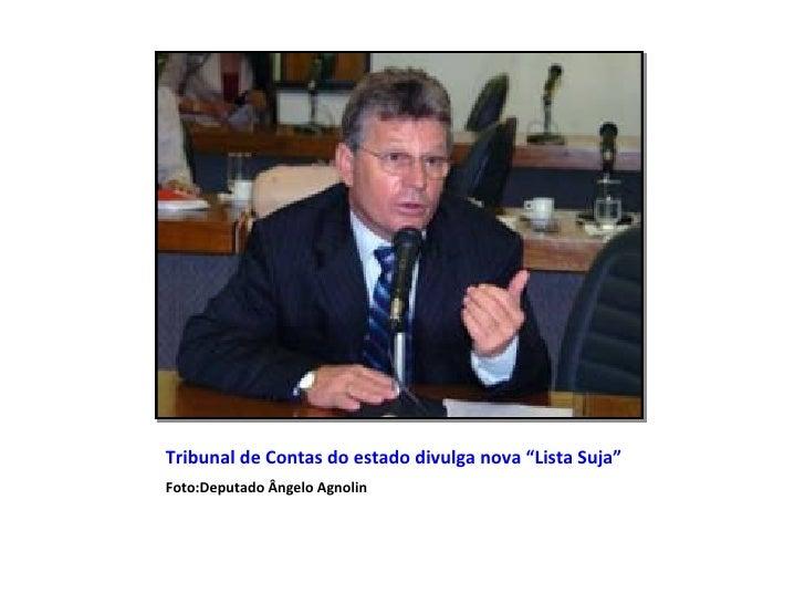 "Tribunal de Contas do estado divulga nova ""Lista Suja"" <ul><li>Foto:Deputado Ângelo Agnolin </li></ul>"