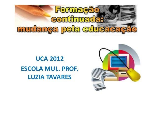UCA 2012ESCOLA MUL. PROF.  LUZIA TAVARES