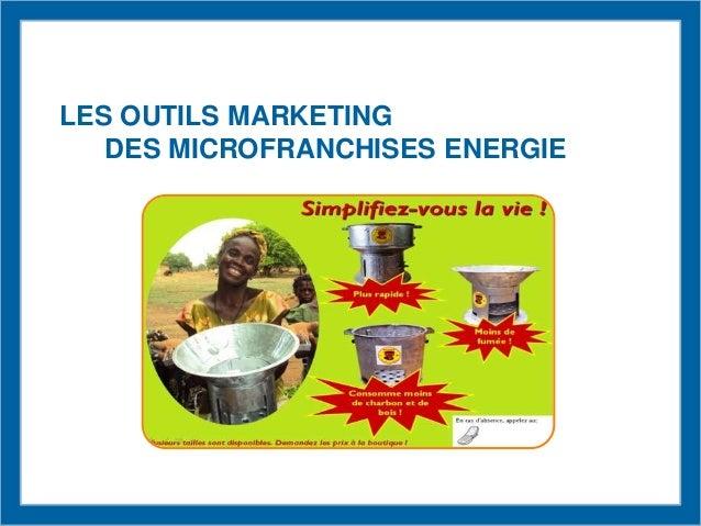 LES OUTILS MARKETING DES MICROFRANCHISES ENERGIE