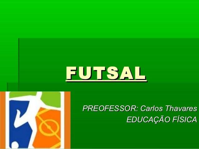 FUTSAL PREOFESSOR: Carlos Thavares         EDUCAÇÃO FÍSICA