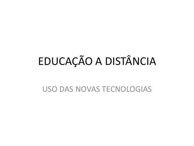 EDUCAÇÃO A DISTÂNCIA USO DAS NOVAS TECNOLOGIAS