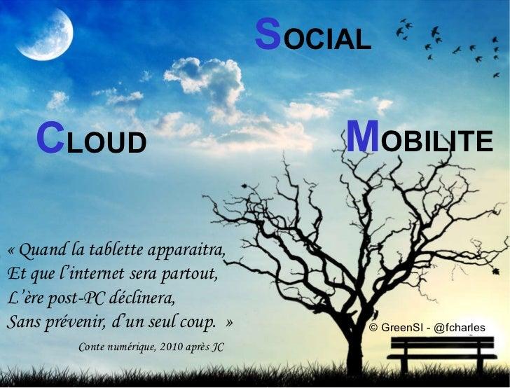 C LOUD S OCIAL M OBILITE «Quand la tablette apparaitra, Et que l'internet sera partout, L'ère post-PC déclinera, Sans pré...