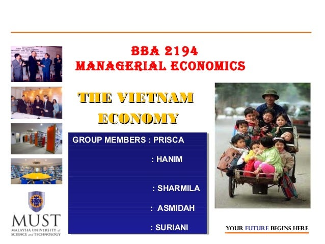 BBA 2194 MAnAgeriAl eCOnOMiCS  THE VIETNAM ECONOMY GROUP MEMBERS ::PRISCA GROUP MEMBERS PRISCA ::HANIM HANIM ::SHARMILA SH...