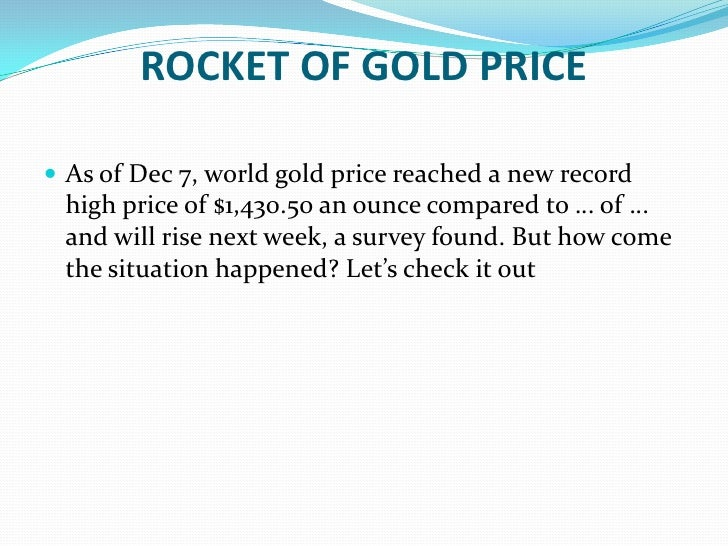 ROCKET OF GOLD PRICE<br />As of Dec 7, world gold price reached a new record high price of $1,430.50 an ounce compared to ...