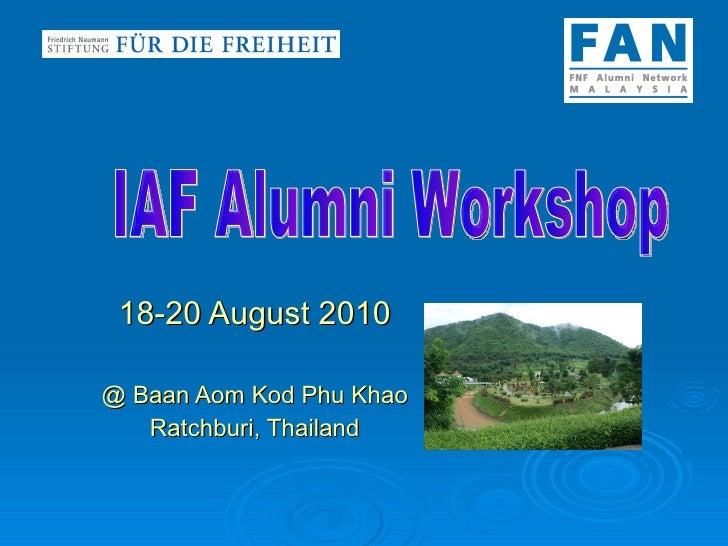 18-20 August 2010 @ Baan Aom Kod Phu Khao Ratchburi, Thailand IAF Alumni Workshop