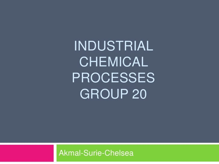 Industrial chemical processesgroup 20<br />Akmal-Surie-Chelsea<br />