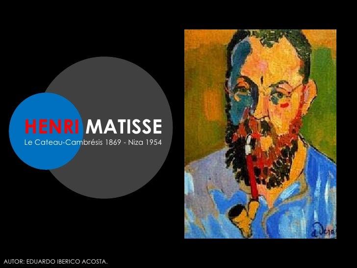 HENRI MATISSE<br />Le Cateau-Cambrésis 1869 - Niza 1954<br />AUTOR: EDUARDO IBERICO ACOSTA.<br />