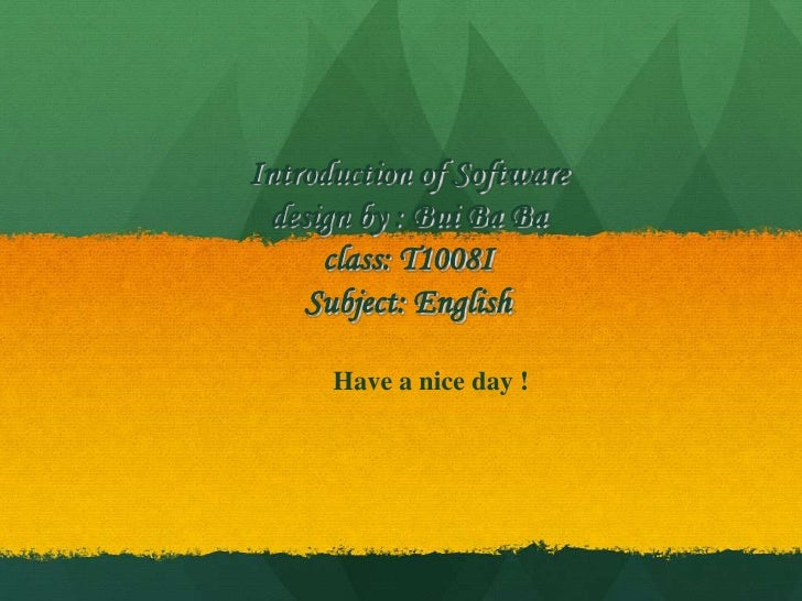 Introduction of Software design by : Bui Ba Baclass: T1008ISubject: English<br />Have a nice day !<br />