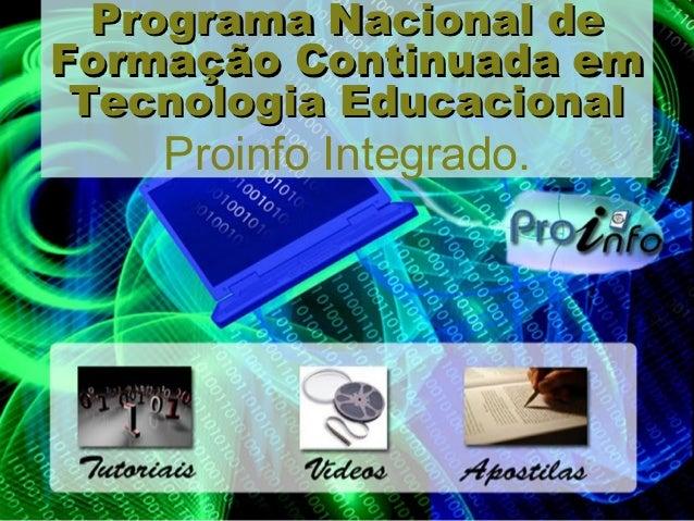 Programa Nacional deFormação Continuada em Tecnologia Educacional    Proinfo Integrado.