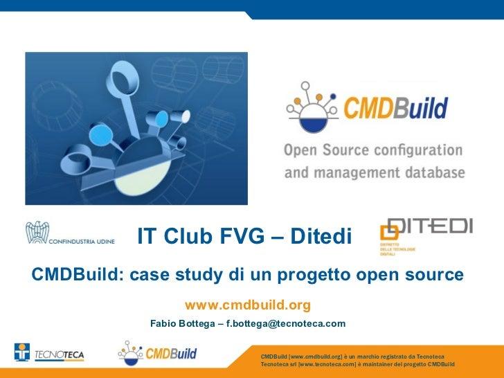 IT Club FVG – DitediCMDBuild: case study di un progetto open source                  www.cmdbuild.org            Fabio Bot...