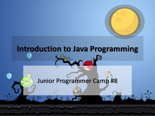 Introduction to Java Programming  Junior Programmer Camp #8