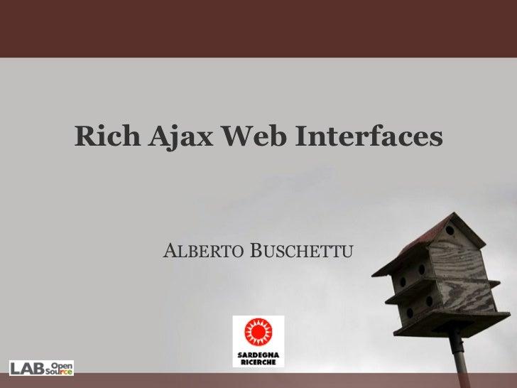 Rich Ajax Web Interfaces A LBERTO  B USCHETTU