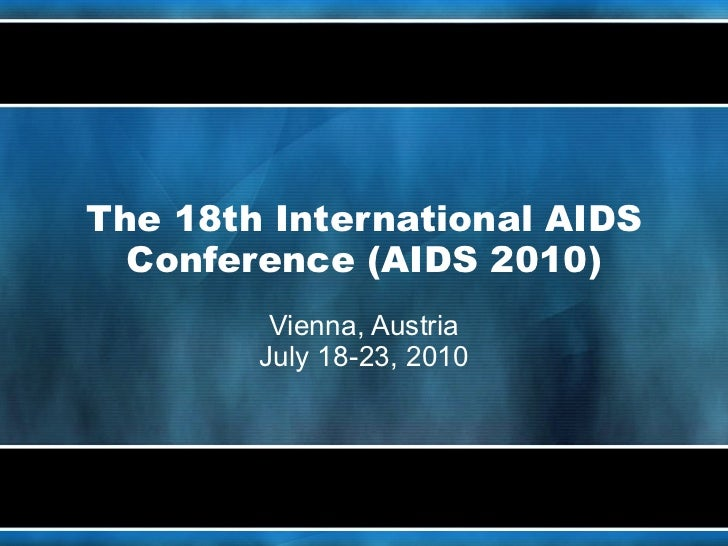 The 18th International AIDS Conference (AIDS 2010)