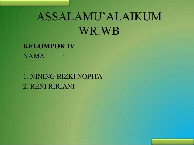 ASSALAMU'ALAIKUM WR.WB KELOMPOK IV NAMA : 1. NINING RIZKI NOPITA 2. RENI RIRIANI