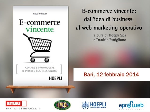 Smau Bari 2014 IWA: E-commerce vincente: dall'idea di business al web marketing operativo