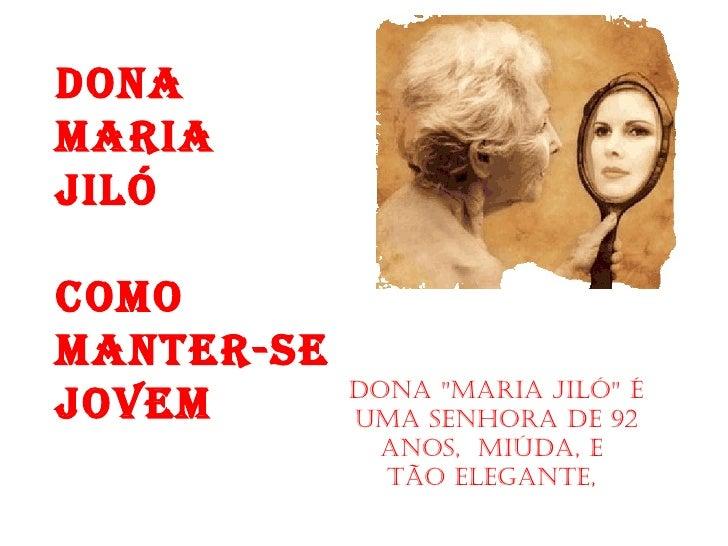 """DONAMARIAJILÓCOMOMANTER-SE            Dona """"Maria Jiló"""" éJOVEM       uMa senhora De 92              anos, MiúDa, e      ..."""
