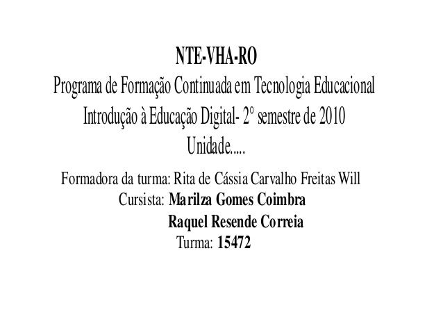 NTEVHARO ProgramadeFormaçãoContinuadaemTecnologiaEducacional IntroduçãoàEducaçãoDigital2°semestrede2010 Un...