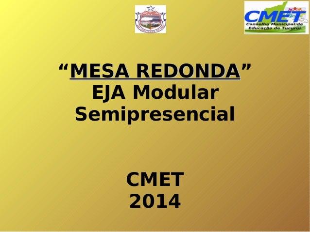 """""""MESA REDONDA"""" REDONDA EJA Modular Semipresencial CMET 2014"""