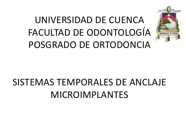UNIVERSIDAD DE CUENCA   FACULTAD DE ODONTOLOGÍA   POSGRADO DE ORTODONCIASISTEMAS TEMPORALES DE ANCLAJE       MICROIMPLANTES
