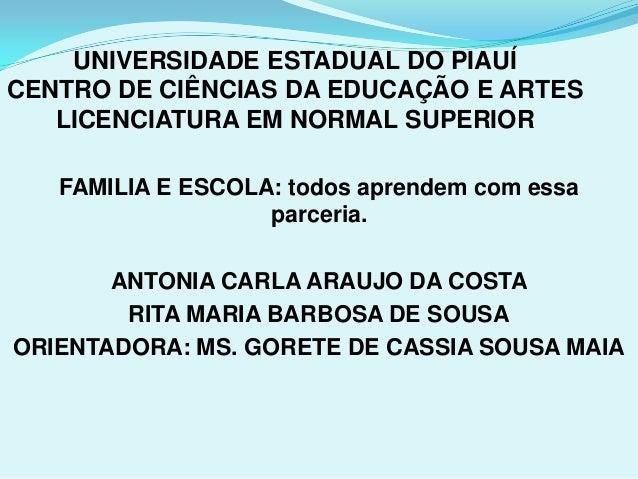 UNIVERSIDADE ESTADUAL DO PIAUÍ CENTRO DE CIÊNCIAS DA EDUCAÇÃO E ARTES LICENCIATURA EM NORMAL SUPERIOR FAMILIA E ESCOLA: to...