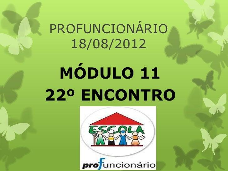 PROFUNCIONÁRIO  18/08/2012 MÓDULO 1122º ENCONTRO