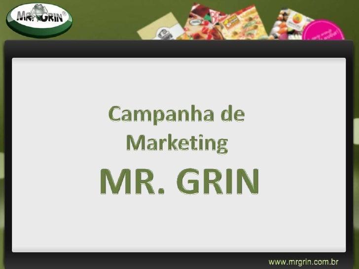 Campanha de <br />Marketing <br />MR. GRIN<br />