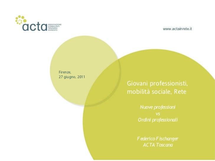 www.actainrete.itFirenze,27 giugno, 2011                  Giovani professionisti,                  mobilità sociale, Rete ...