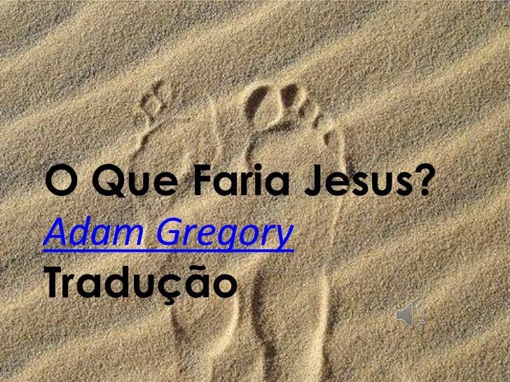 O Que Faria Jesus?<br />Adam Gregory<br />Tradução<br />