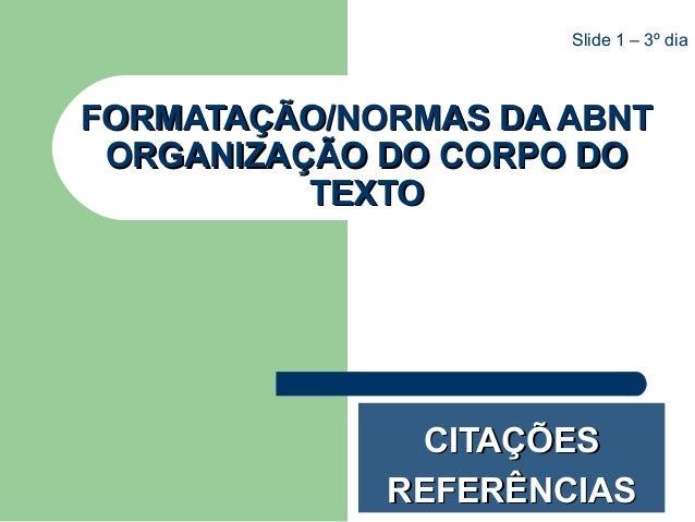 CITAÇÕESCITAÇÕES REFERÊNCIASREFERÊNCIAS FORMATAÇÃO/NORMAS DA ABNTFORMATAÇÃO/NORMAS DA ABNT ORGANIZAÇÃO DO CORPO DOORGANIZA...