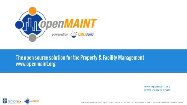 1  The open source solution for the Property & Facility Management www.openmaint.org  www.openmaint.org www.tecnoteca.com ...