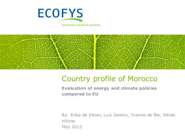 Country profile of Morocco Evaluation of energy and climate policies compared to EU By: Erika de Visser, Luis Janeiro, Yvo...