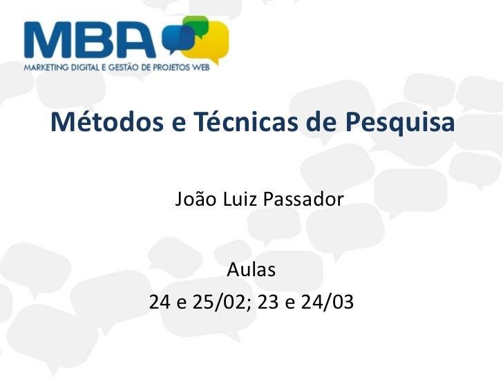 Métodos e Técnicas de Pesquisa Aulas 24 e 25/02; 23 e 24/03 João Luiz Passador