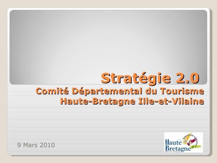 Stratégie 2.0  Comité Départemental du Tourisme Haute-Bretagne Ille-et-Vilaine 9 Mars 2010