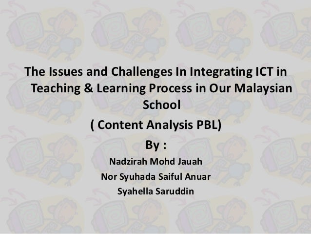The Issues and Challenges In Integrating ICT in Teaching & Learning Process in Our Malaysian                     School   ...