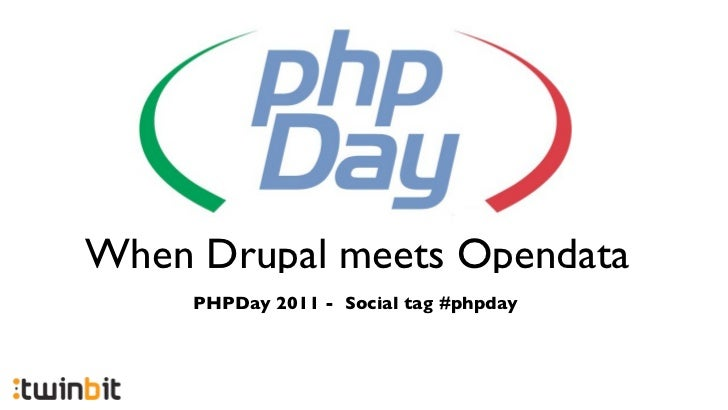 When Drupal meets Opendata     PHPDay 2011 - Social tag #phpday