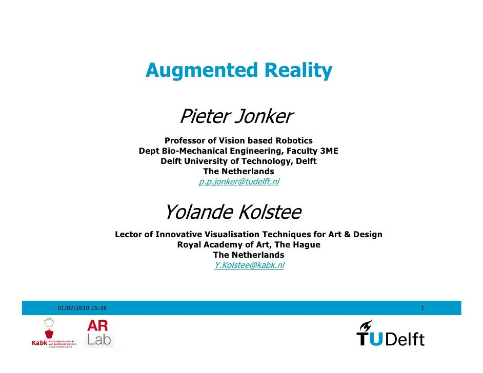 Augmented Reality                                   Pieter Jonker                               Professor of Vision based ...