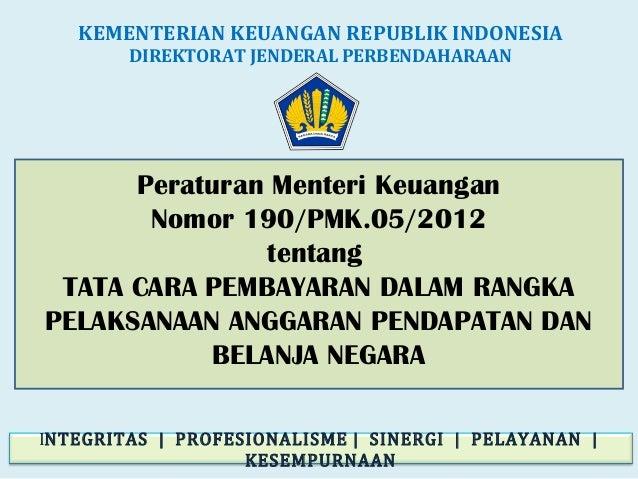 Peraturan Menteri Keuangan Nomor 190/PMK.05/2012 tentang TATA CARA PEMBAYARAN DALAM RANGKA PELAKSANAAN ANGGARAN PENDAPATAN...