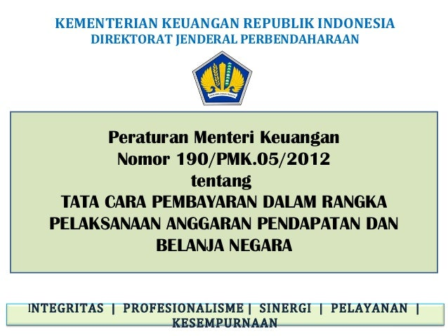 KEMENTERIAN KEUANGAN REPUBLIK INDONESIA DIREKTORAT JENDERAL PERBENDAHARAAN  Peraturan Menteri Keuangan Nomor 190/PMK.05/20...
