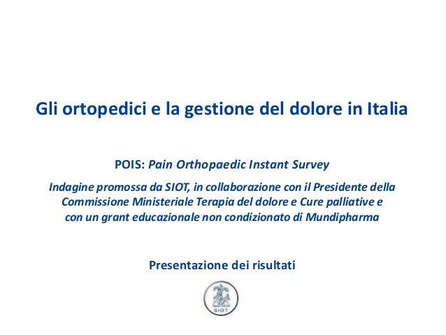 Gli ortopedici e la gestione del dolore in Italia             POIS: Pain Orthopaedic Instant Survey Indagine promossa da S...
