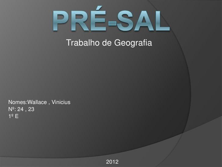 Trabalho de GeografiaNomes:Wallace , ViniciusNº: 24 , 231º E                               2012