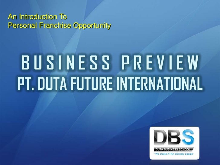 An Introduction To <br />Personal Franchise Opportunity<br />B U S I N E S S   P R E V I E W<br />PT. DUTA FUTURE INTERNAT...