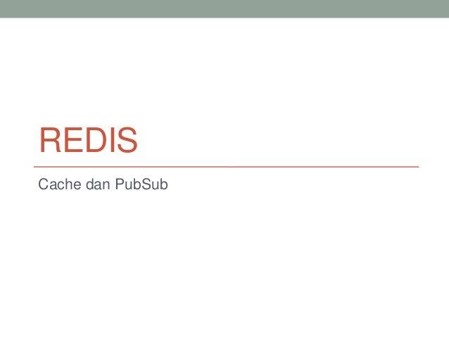 Slide NoSQL Indonesia - Redis Cache n  PubSub