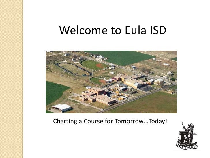 Welcome to Eula ISD<br />Charting a Course for Tomorrow…Today!<br />