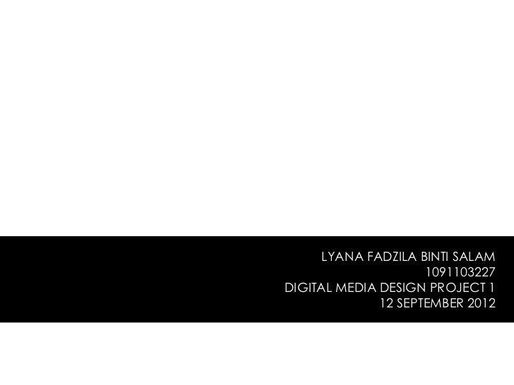 LYANA FADZILA BINTI SALAM                     1091103227DIGITAL MEDIA DESIGN PROJECT 1              12 SEPTEMBER 2012