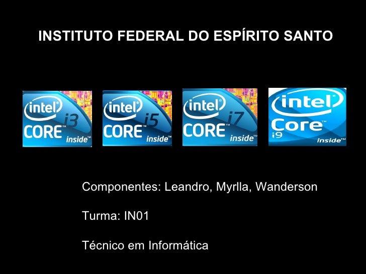 INSTITUTO FEDERAL DO ESPÍRITO SANTO          Componentes: Leandro, Myrlla, Wanderson       Turma: IN01       Técnico em In...
